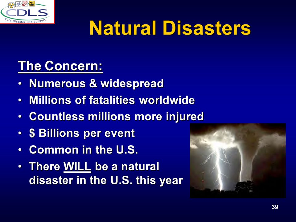 Natural Disasters The Concern: Numerous & widespread