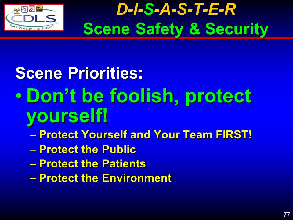 D-I-S-A-S-T-E-R Scene Safety & Security