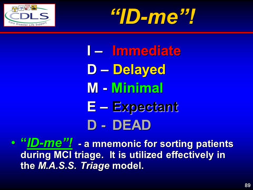 ID-me ! D – Delayed M - Minimal E – Expectant D - DEAD