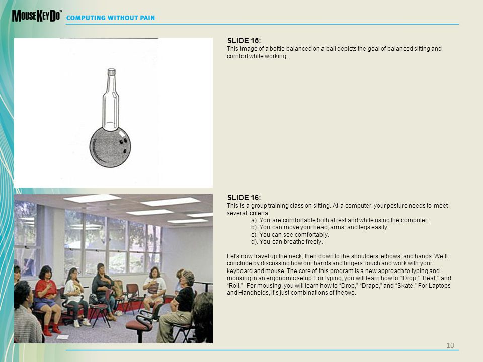 SLIDE 15: This image of a bottle balanced on a ball depicts the goal of balanced sitting and comfort while working.