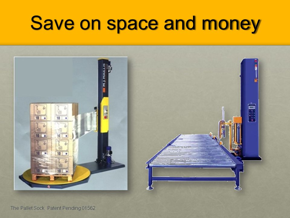 Save on space and money The Pallet Sock, Patent Pending 01562
