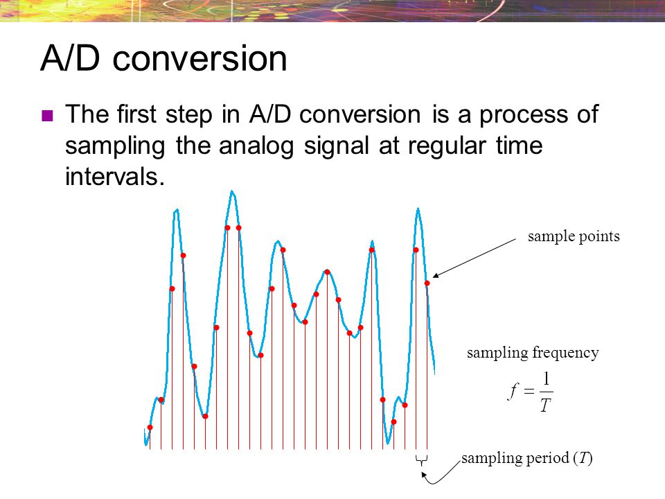 A/D conversion The first step in A/D conversion is a process of sampling the analog signal at regular time intervals.