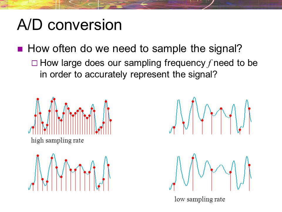 A/D conversion How often do we need to sample the signal