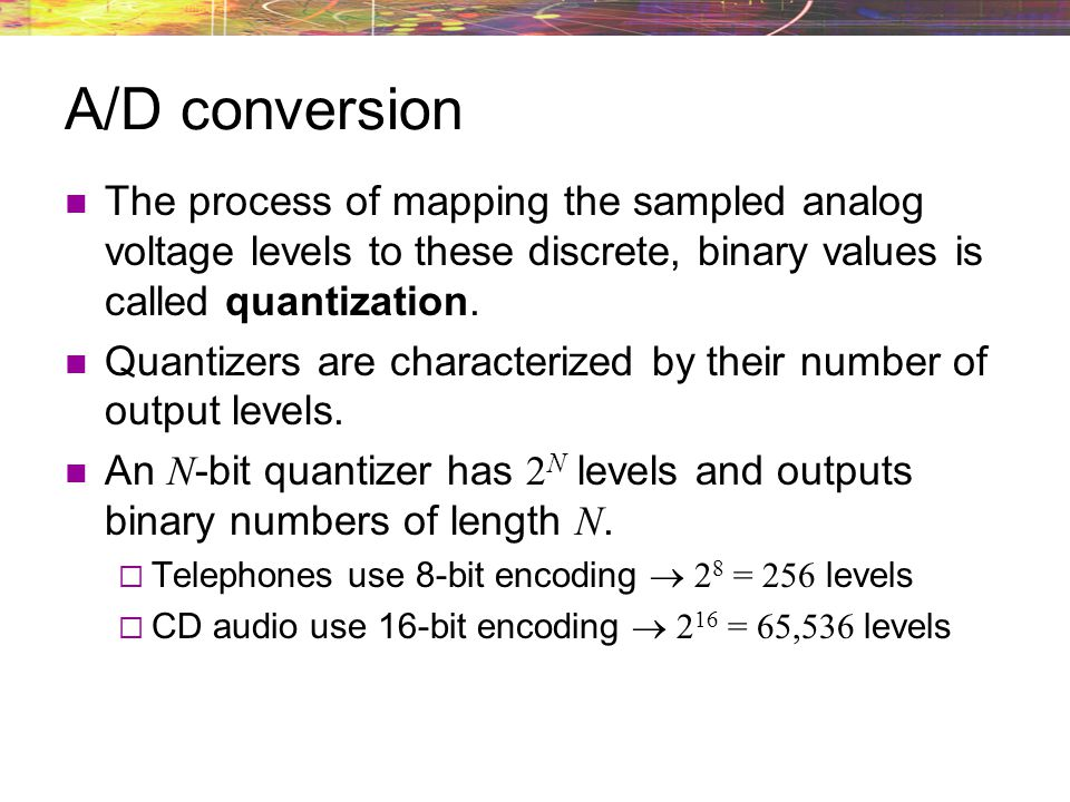A/D conversion The process of mapping the sampled analog voltage levels to these discrete, binary values is called quantization.