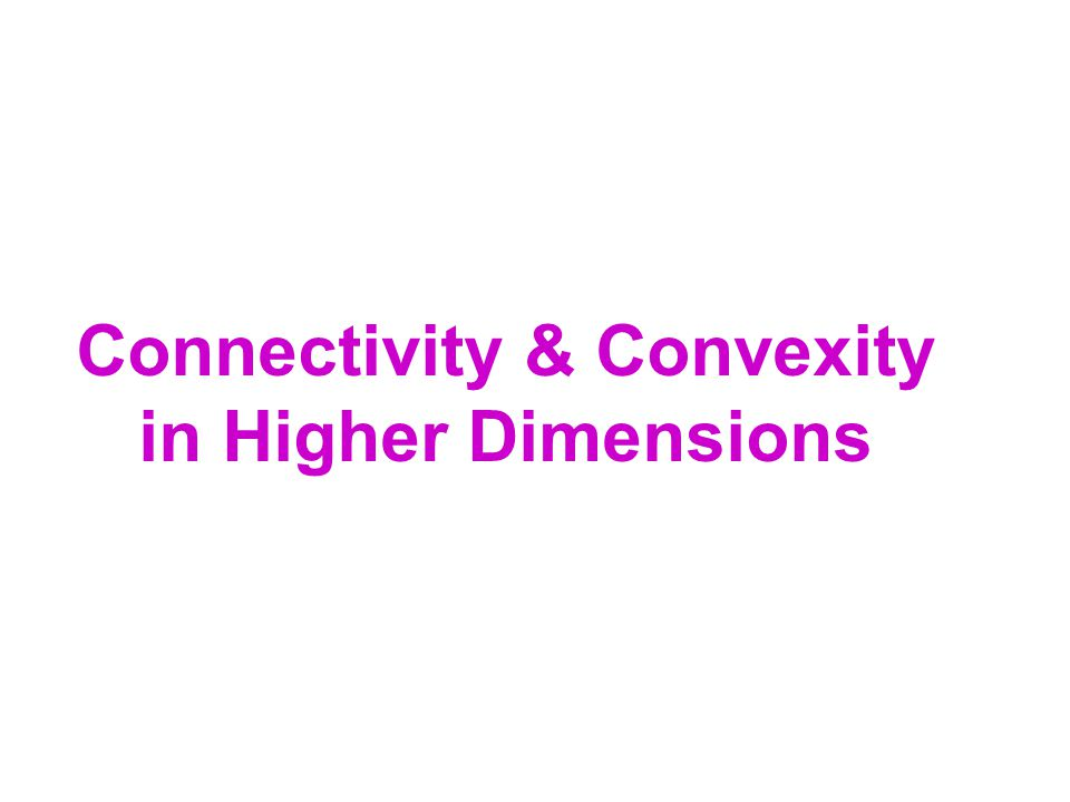 Connectivity & Convexity in Higher Dimensions
