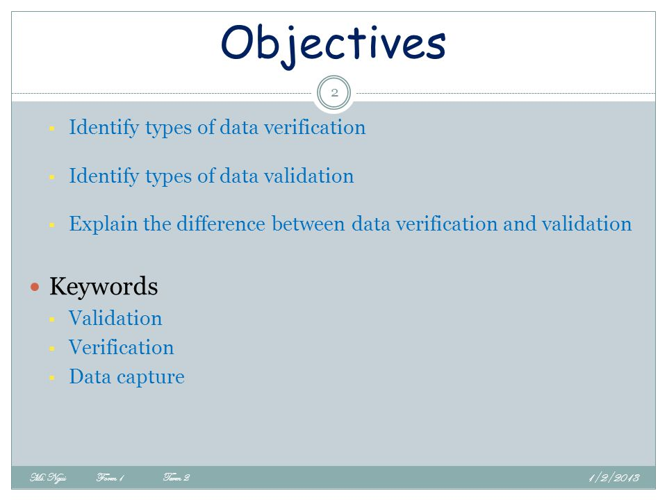 Objectives Keywords Identify types of data verification