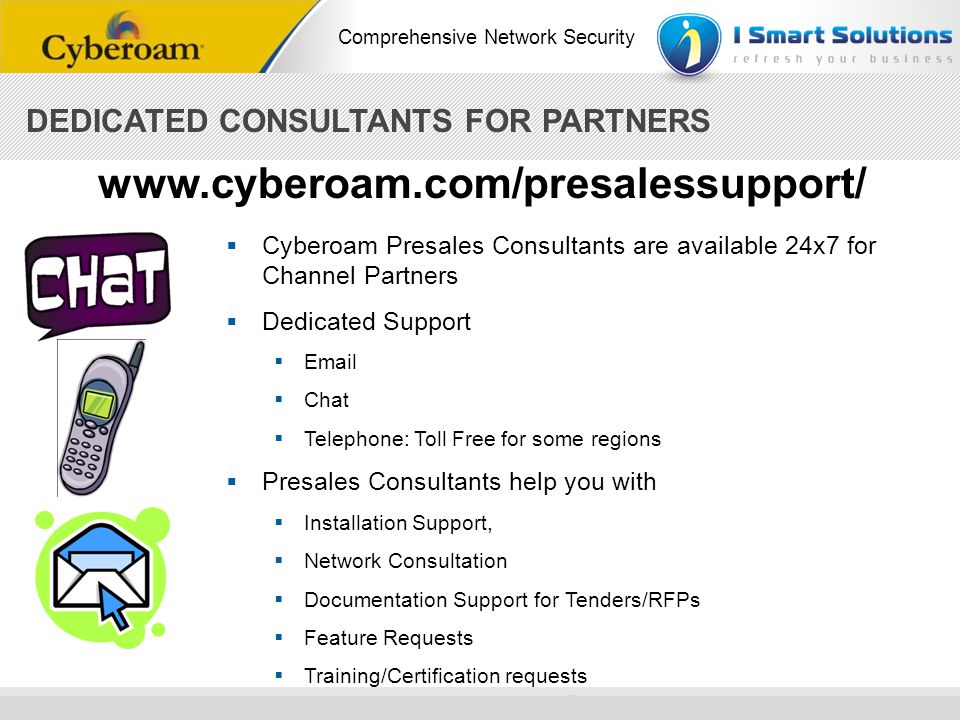 www.cyberoam.com/presalessupport/ DEDICATED CONSULTANTS FOR PARTNERS
