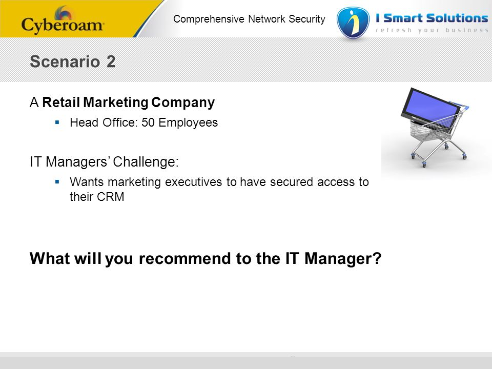 Scenario 2 What will you recommend to the IT Manager