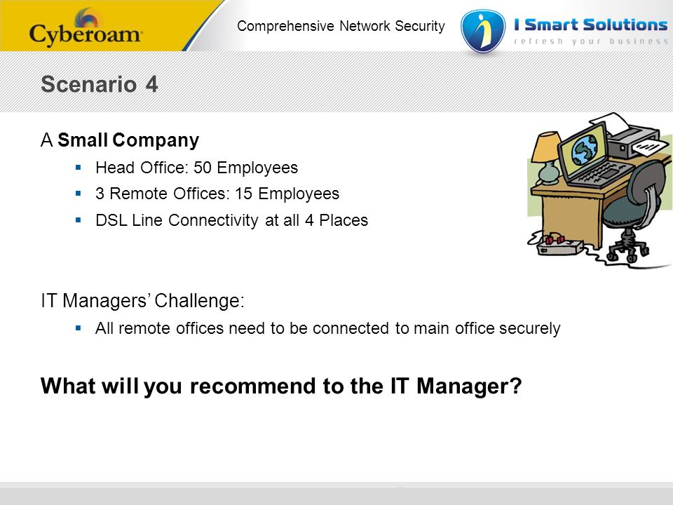 Scenario 4 What will you recommend to the IT Manager A Small Company