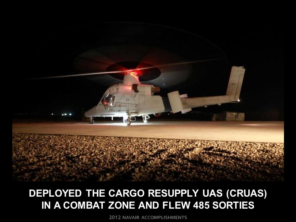 DEPLOYED THE CARGO RESUPPLY UAS (CRUAS) IN A COMBAT ZONE AND FLEW 485 SORTIES