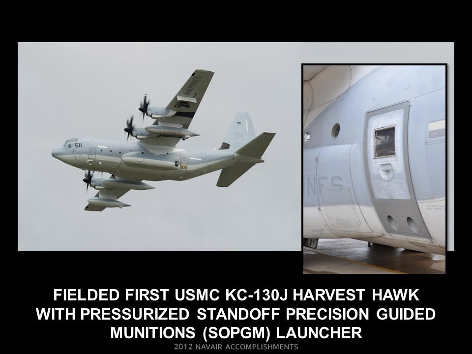 FIELDED FIRST USMC KC-130J HARVEST HAWK WITH PRESSURIZED STANDOFF PRECISION GUIDED MUNITIONS (SOPGM) LAUNCHER