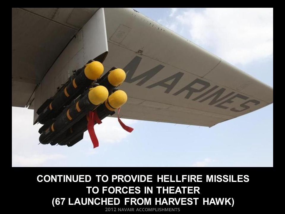 CONTINUED TO PROVIDE HELLFIRE MISSILES TO FORCES IN THEATER (67 LAUNCHED FROM HARVEST HAWK)