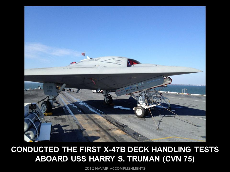 Conducted THE first X-47B deck handling tests ABOARD uss harry s