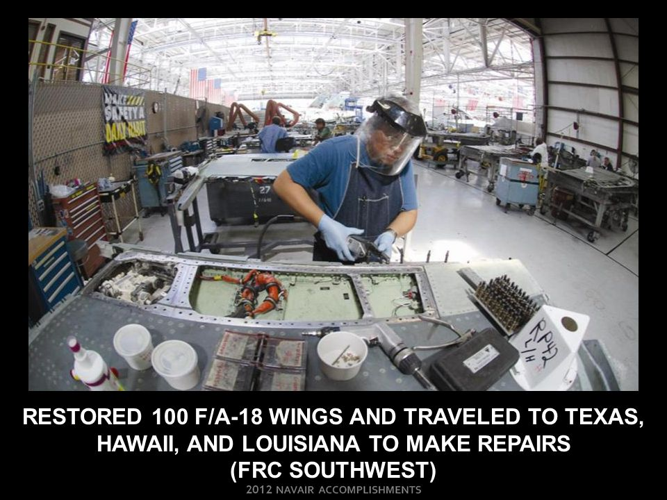 restored 100 F/A-18 wings and TRAVELED TO Texas, Hawaii, and Louisiana TO MAKE REPAIRS (frc SOUTHWEST)
