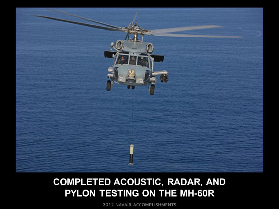 COMPLETED ACOUSTIC, RADAR, AND PYLON TESTING ON THE Mh-60r
