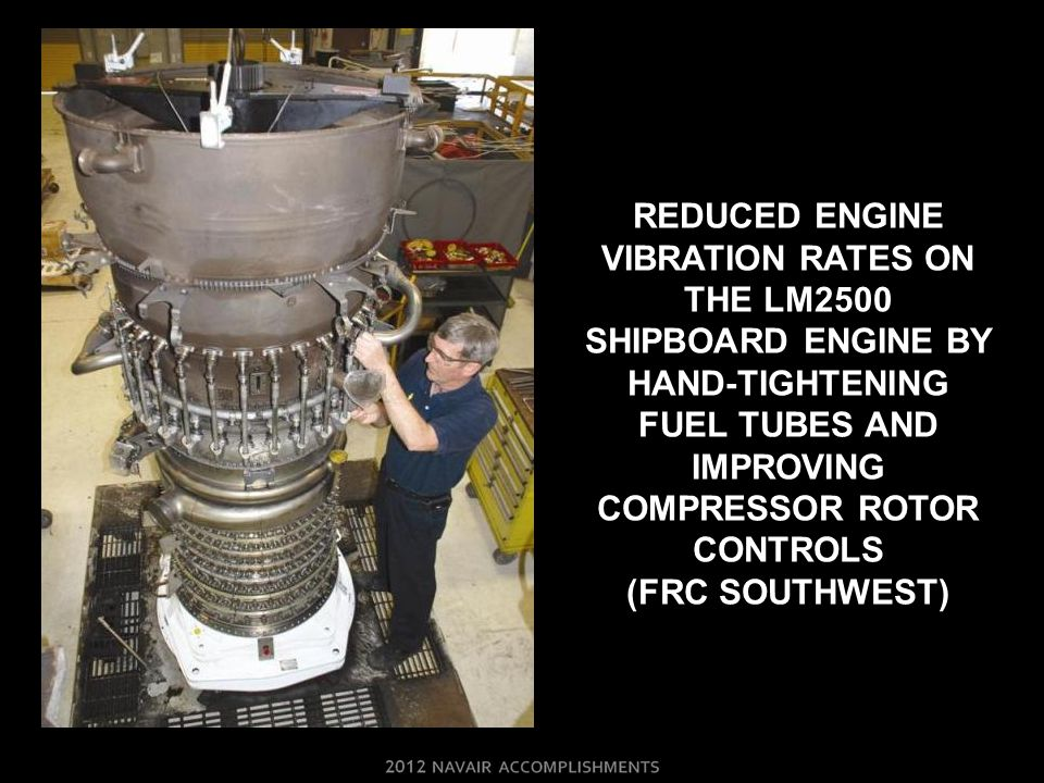 Reduced Engine vibration rateS ON THE LM2500 SHIPBOARD ENGINE By hand-tightening fuel tubes and improving compressor rotor controls (FRC SOUTHWEST)