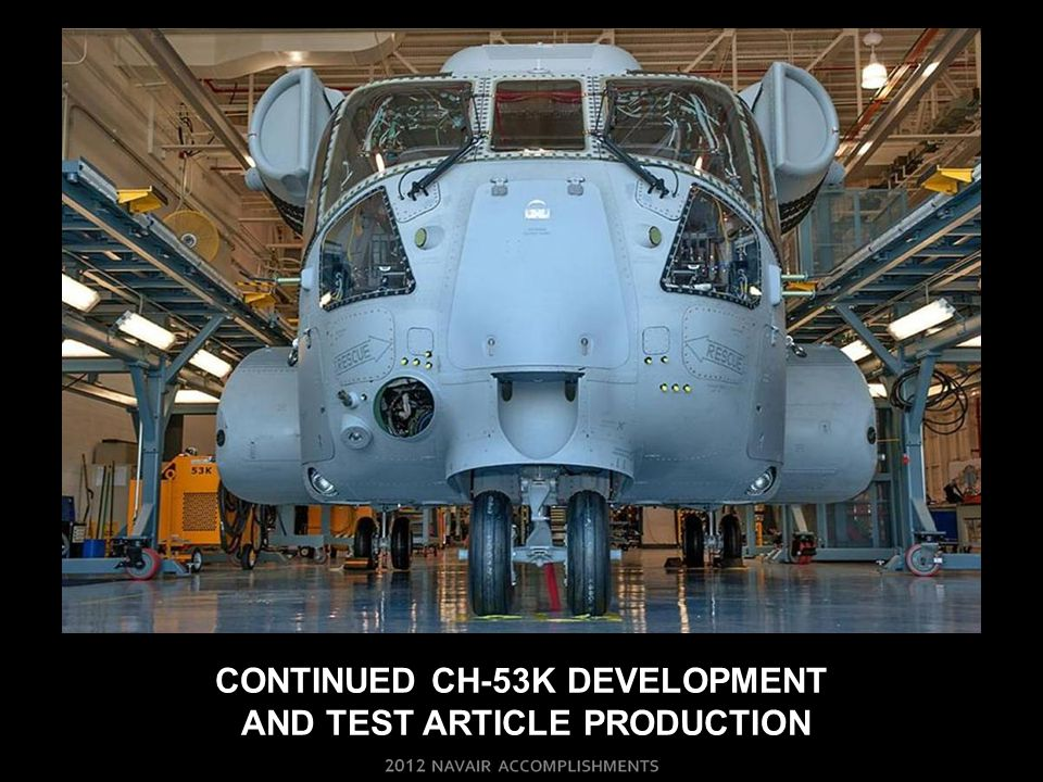 CONTINUED CH-53K DEVELOPMENT AND TEST ARTICLE PRODUCTION