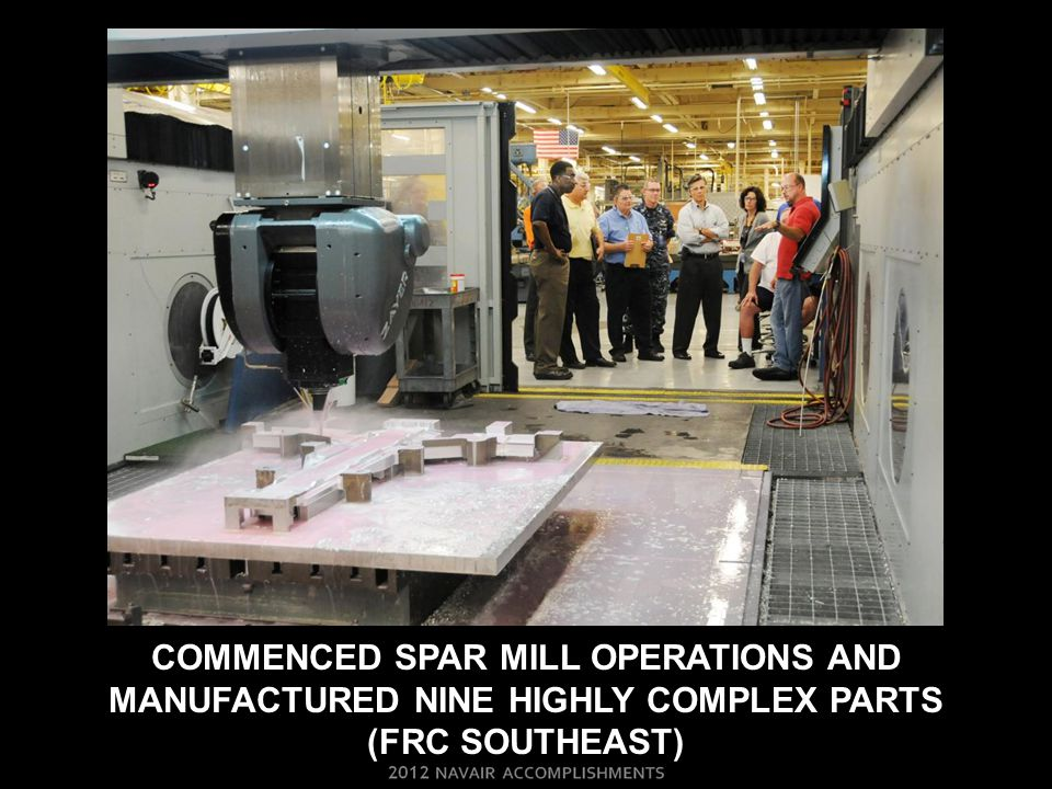 Commenced spar mill operations and manufactured nine highly complex parts (FRC Southeast)