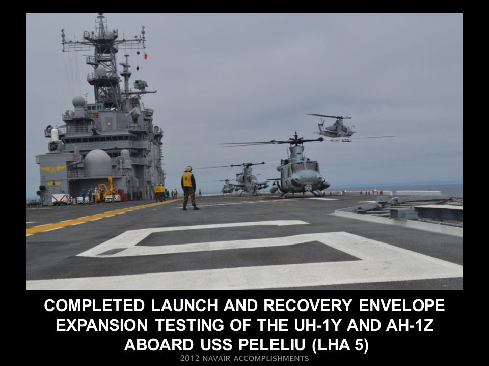 COMPLETED LAUNCH AND RECOVERY ENVELOPE EXPANSION TESTING OF THE uh-1y and ah-1z ABOARD uss peleliu (LHA 5)
