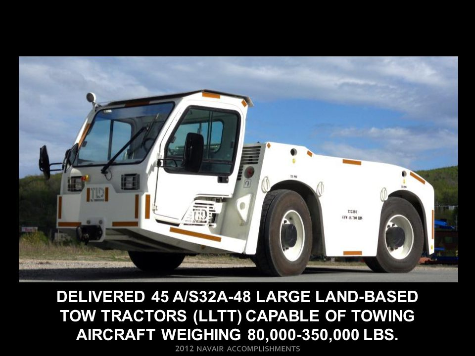 Delivered 45 a/s32a-48 large land-based tow tractors (lltt) capable of towing aircraft weighing 80,000-350,000 lbs.