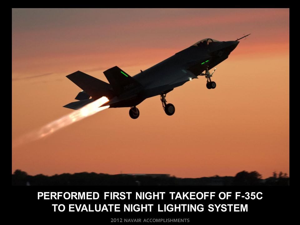 PERFORMED FIRST NIGHT TAKEOFF OF F-35C TO EVALUATE NIGHT LIGHTING SYSTEM