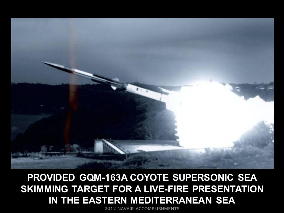 PROVIDED GQM-163A COYOTE SUPERSONIC SEA SKIMMING TARGET FOR A LIVE-FIRE PRESENTATION IN THE EASTERN MEDITERRANEAN SEA