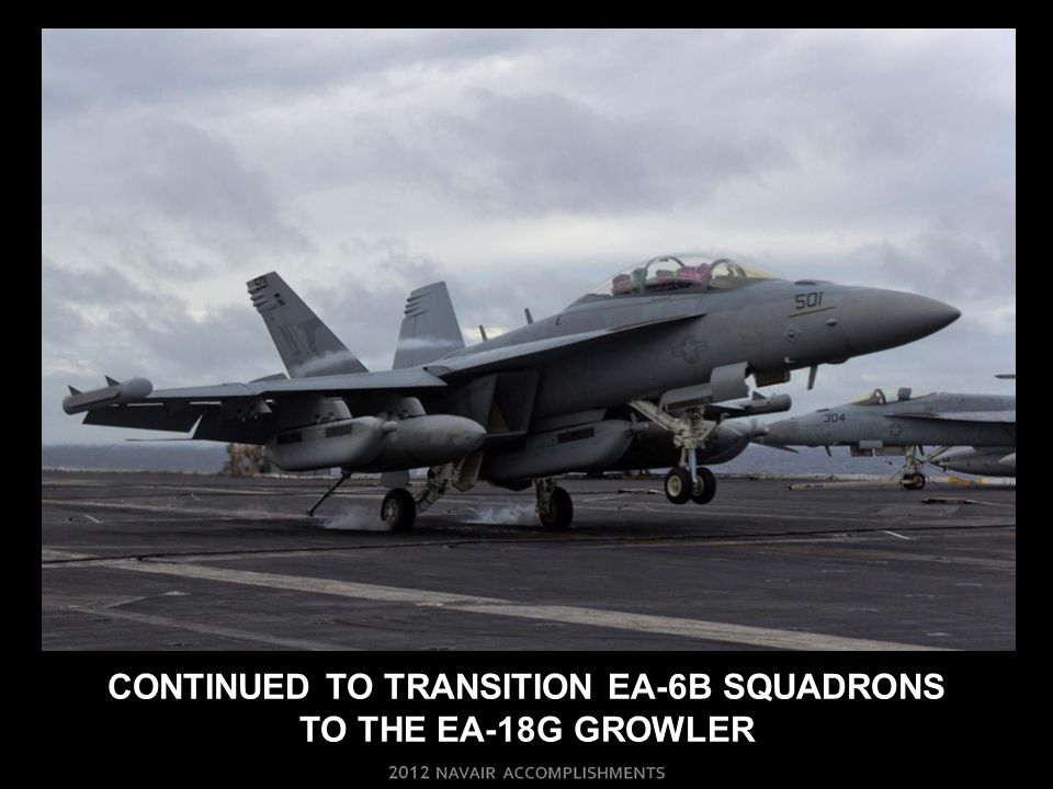 CONTINUED TO TRANSITION EA-6B SQUADRONS TO THE EA-18G GROWLER