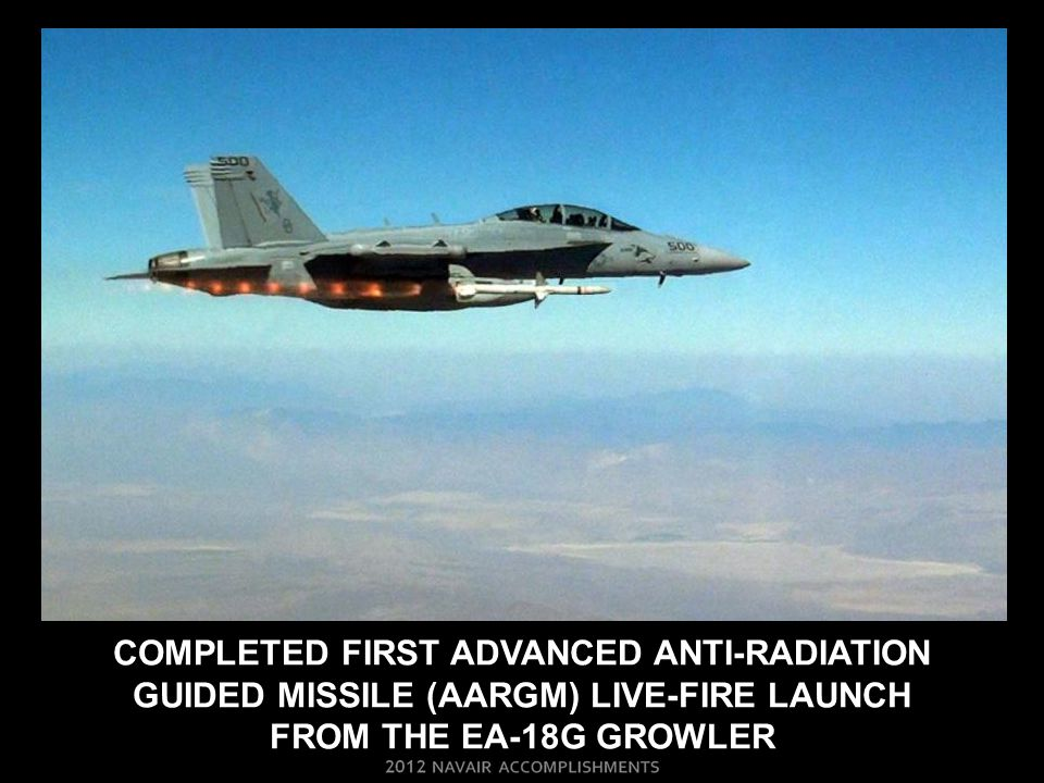 COMPLETED FIRST ADVANCED ANTI-RADIATION GUIDED MISSILE (AARGM) LIVE-FIRE LAUNCH FROM THE EA-18G GROWLER