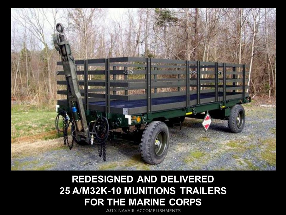 REDESIGNED AND DELIVERED 25 a/m32k-10 munitions trailers for the marine corps