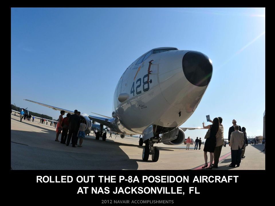 ROLLED OUT THE P-8A POSEIDON AIRCRAFT AT NAS JACKSONVILLE, FL