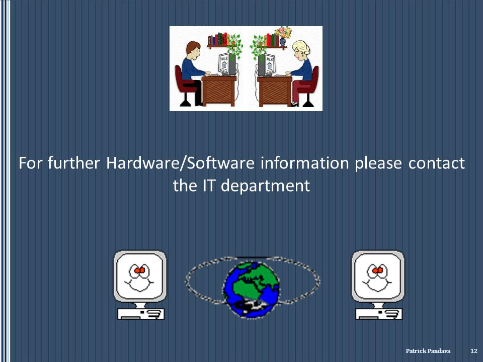 For further Hardware/Software information please contact the IT department