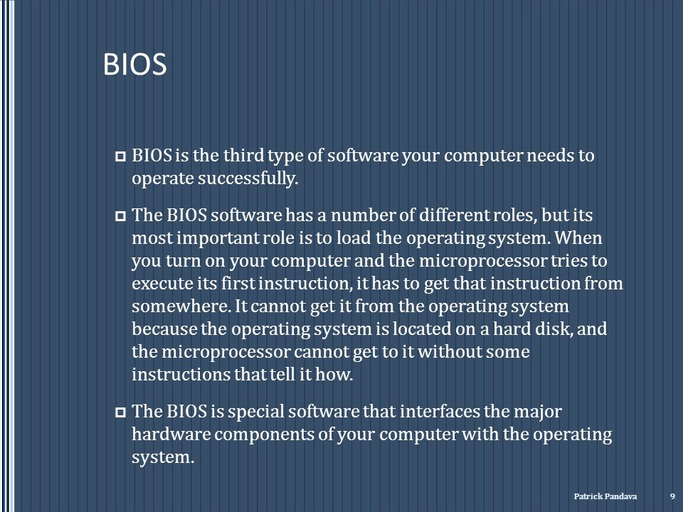 BIOS BIOS is the third type of software your computer needs to operate successfully.