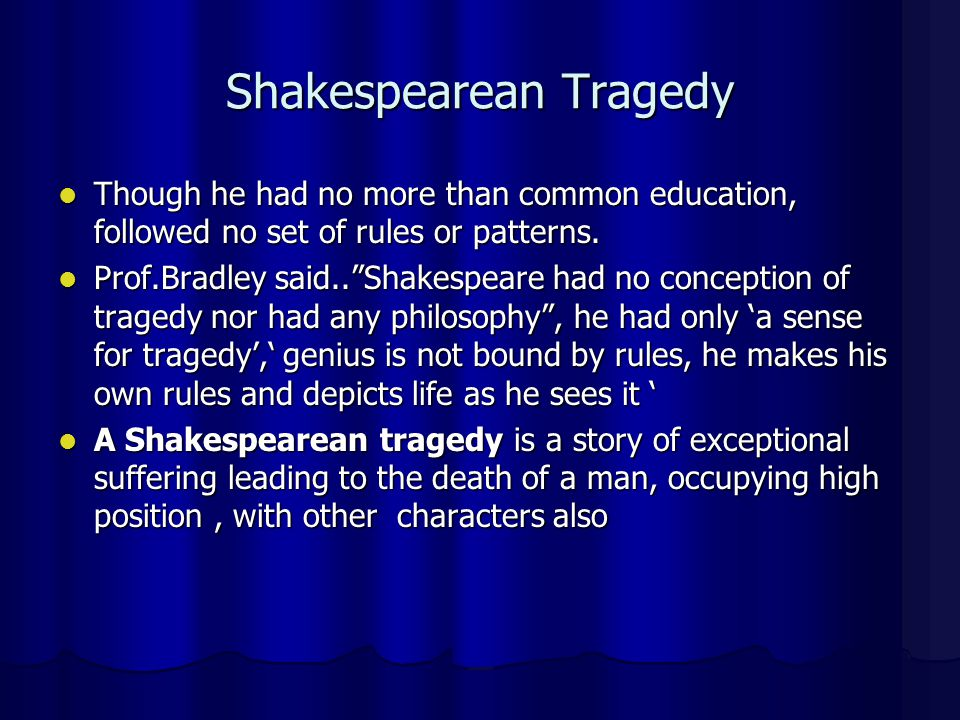 how does shakespeare incorporate tragic elements In shakespeare plays, tragedy is identified as a story that ends unhappily due to the fall of the protagonist, which is the tragic hero for a play to be a tragedy, there must be a tragic.