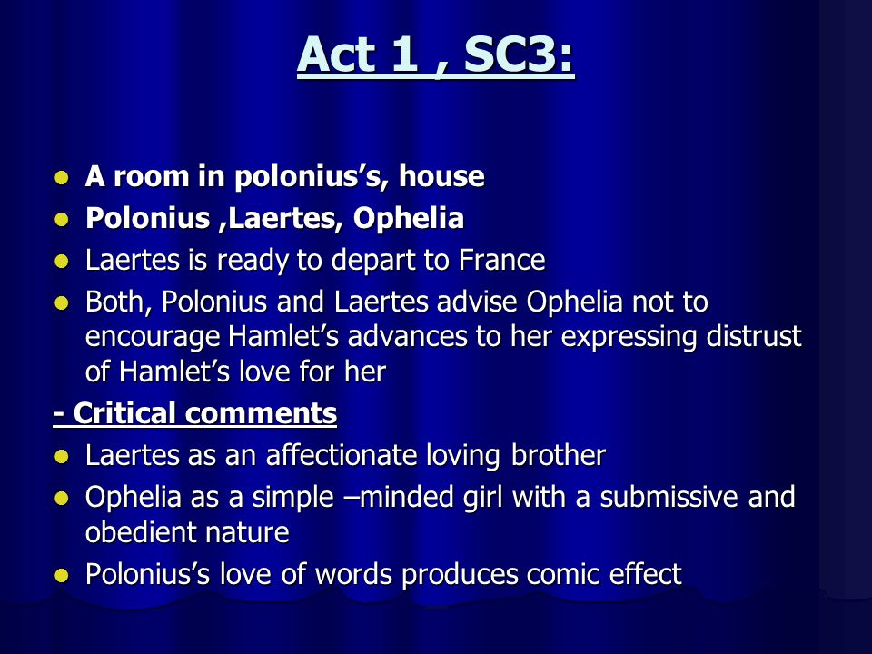 Act 1 , SC3: A room in polonius's, house Polonius ,Laertes, Ophelia