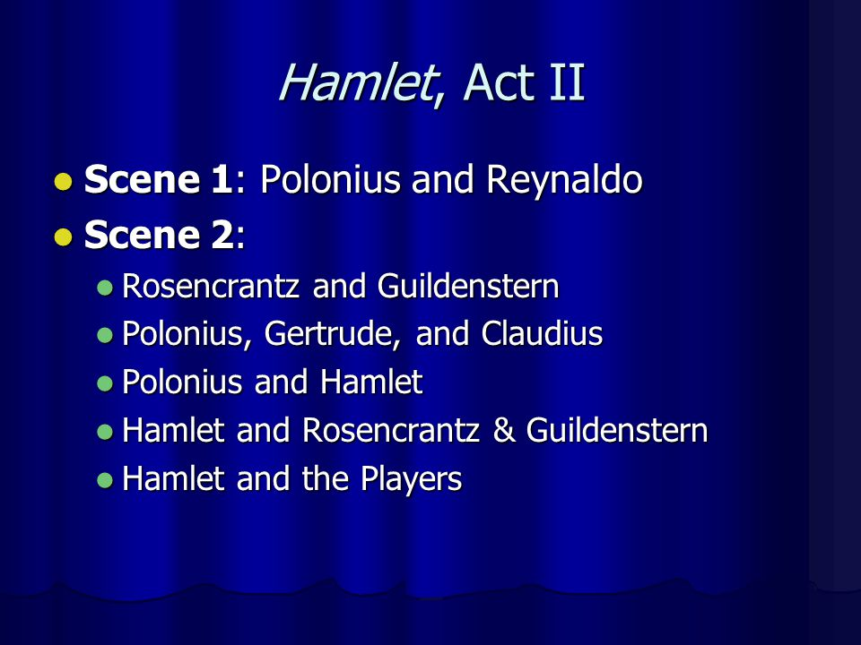 Hamlet, Act II Scene 1: Polonius and Reynaldo Scene 2: