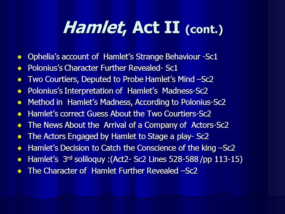 Hamlet, Act II (cont.) Ophelia's account of Hamlet's Strange Behaviour -Sc1. Polonius's Character Further Revealed- Sc1.
