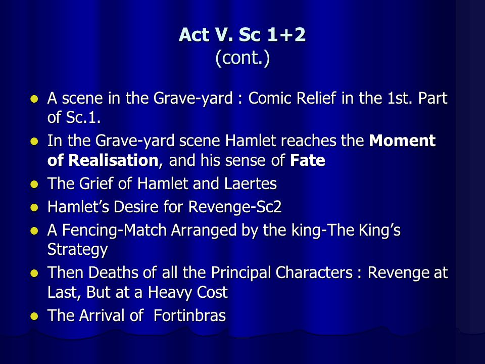 Act V. Sc 1+2 (cont.) A scene in the Grave-yard : Comic Relief in the 1st. Part of Sc.1.