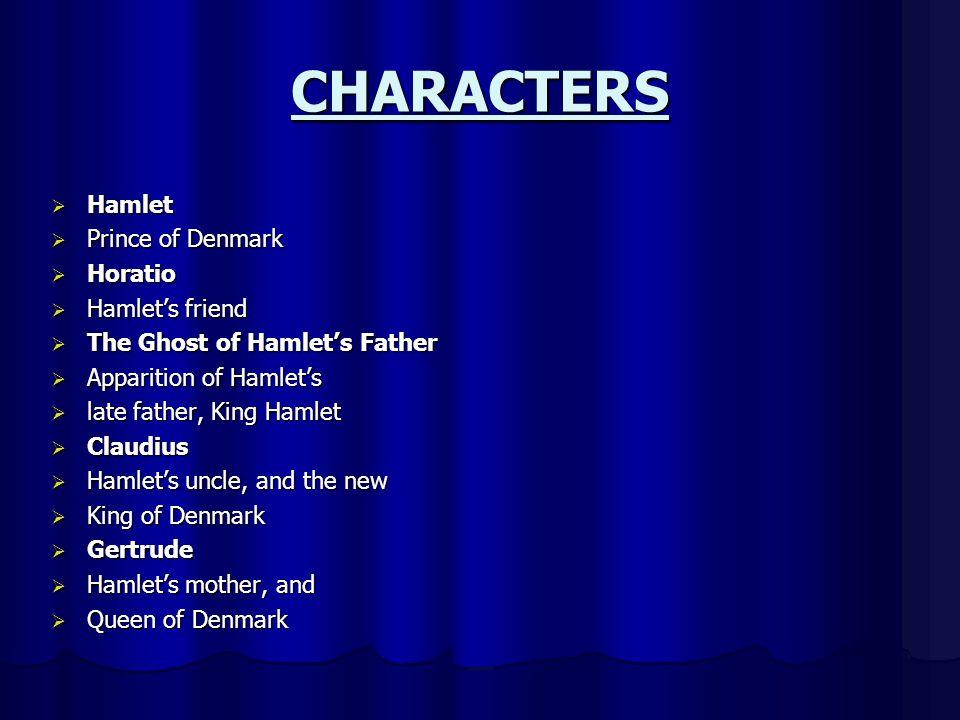 CHARACTERS Hamlet Prince of Denmark Horatio Hamlet's friend