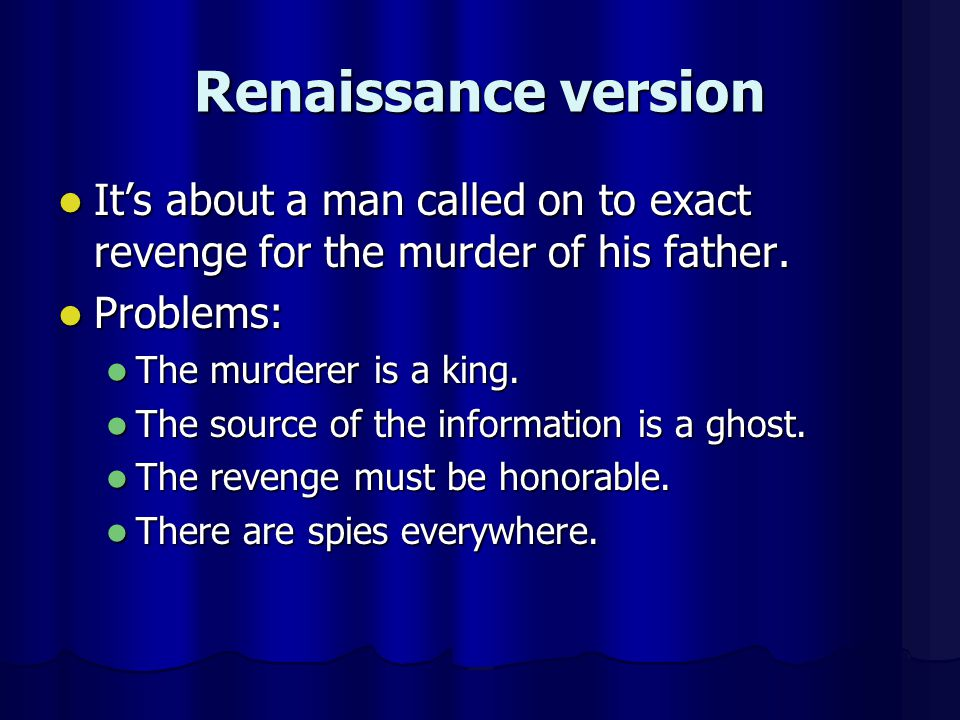 Renaissance version It's about a man called on to exact revenge for the murder of his father. Problems: