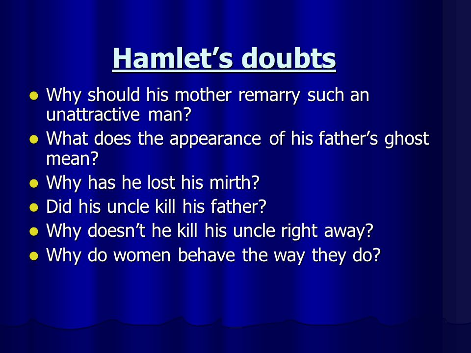 Hamlet's doubts Why should his mother remarry such an unattractive man What does the appearance of his father's ghost mean
