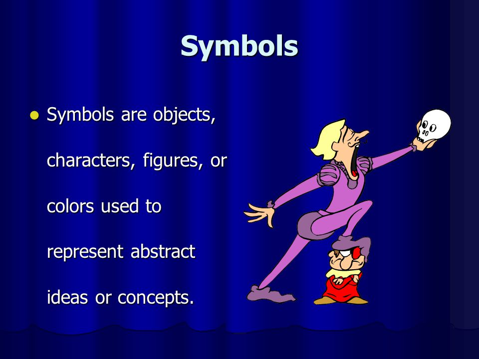 Symbols Symbols are objects, characters, figures, or colors used to represent abstract ideas or concepts.