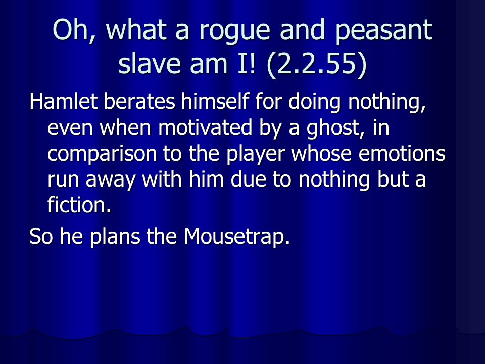 Oh, what a rogue and peasant slave am I! (2.2.55)