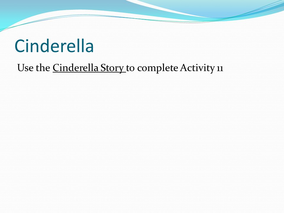 Cinderella Use the Cinderella Story to complete Activity 11