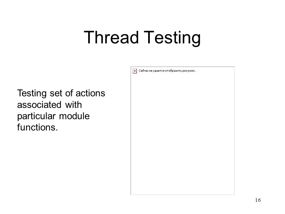 Thread Testing Testing set of actions associated with particular module functions.