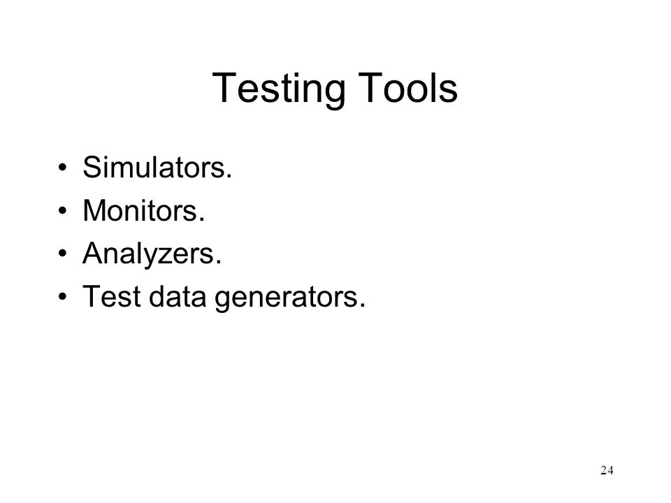 Testing Tools Simulators. Monitors. Analyzers. Test data generators.