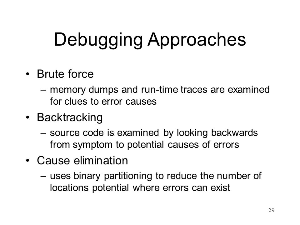 Debugging Approaches Brute force Backtracking Cause elimination