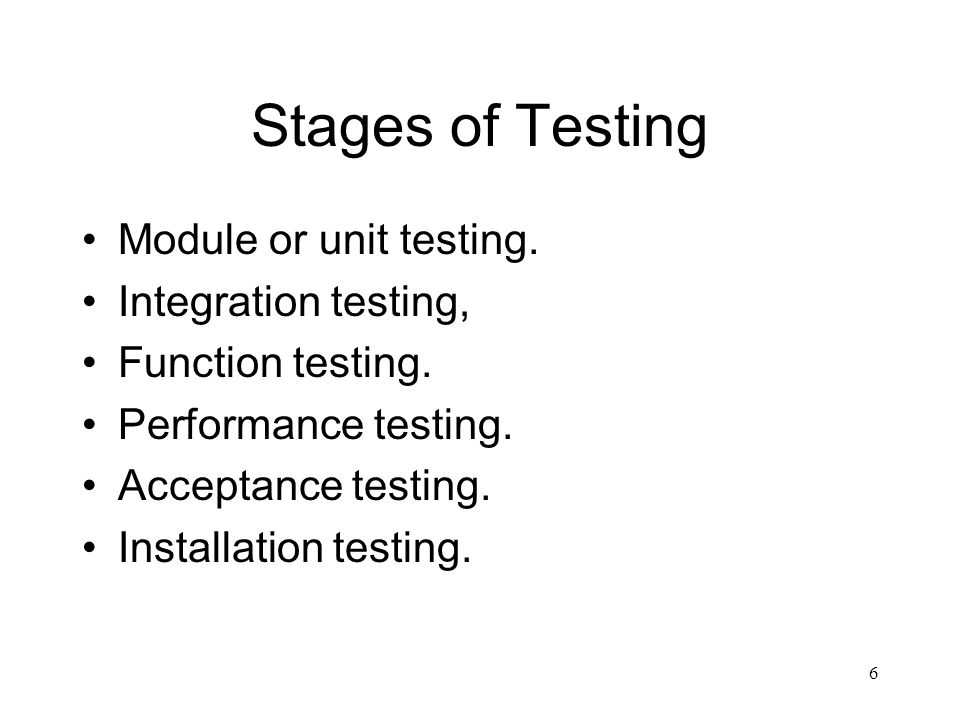 Stages of Testing Module or unit testing. Integration testing,