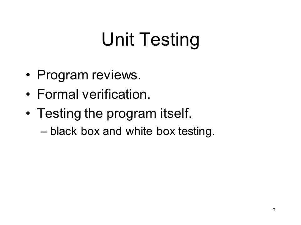 Unit Testing Program reviews. Formal verification.