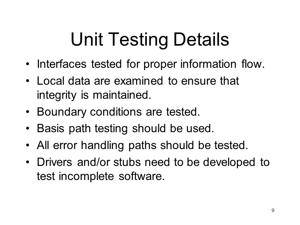 Unit Testing Details Interfaces tested for proper information flow.
