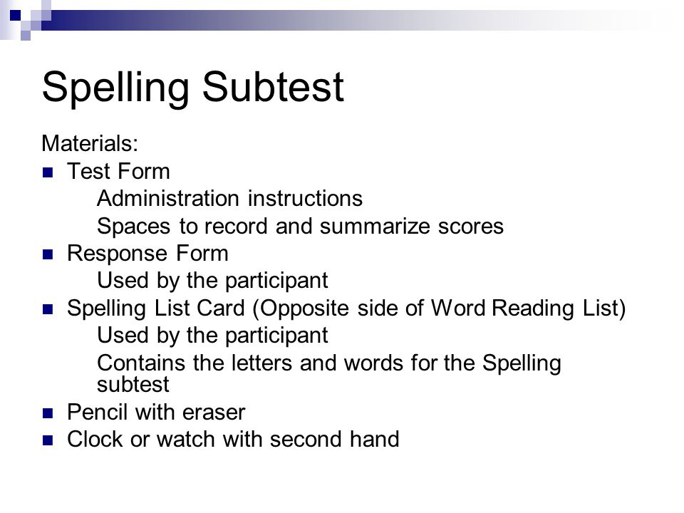 Spelling Subtest Materials: Test Form Administration instructions